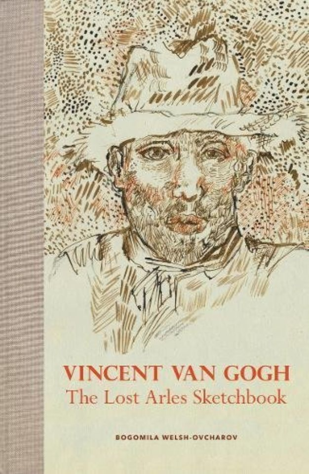 Vincent van Gogh: The Lost Arles Sketchbook, by Bogomila Welsh-Ovcharov, published by Abrams in 2016