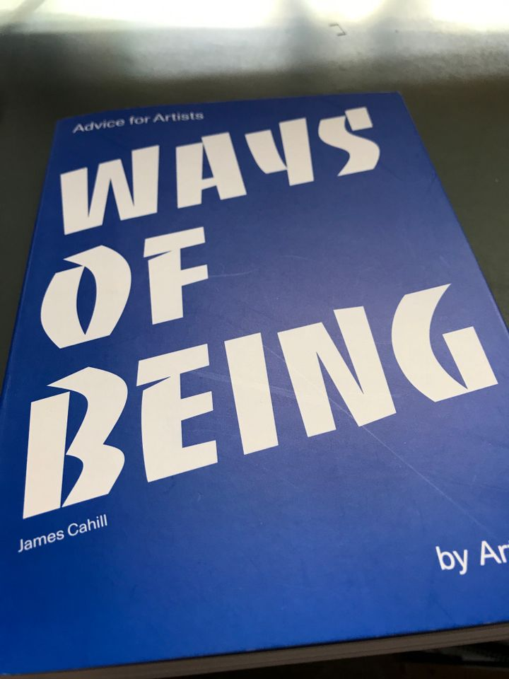 Ways of Being: Advice for Artists by Artists, James Cahill
